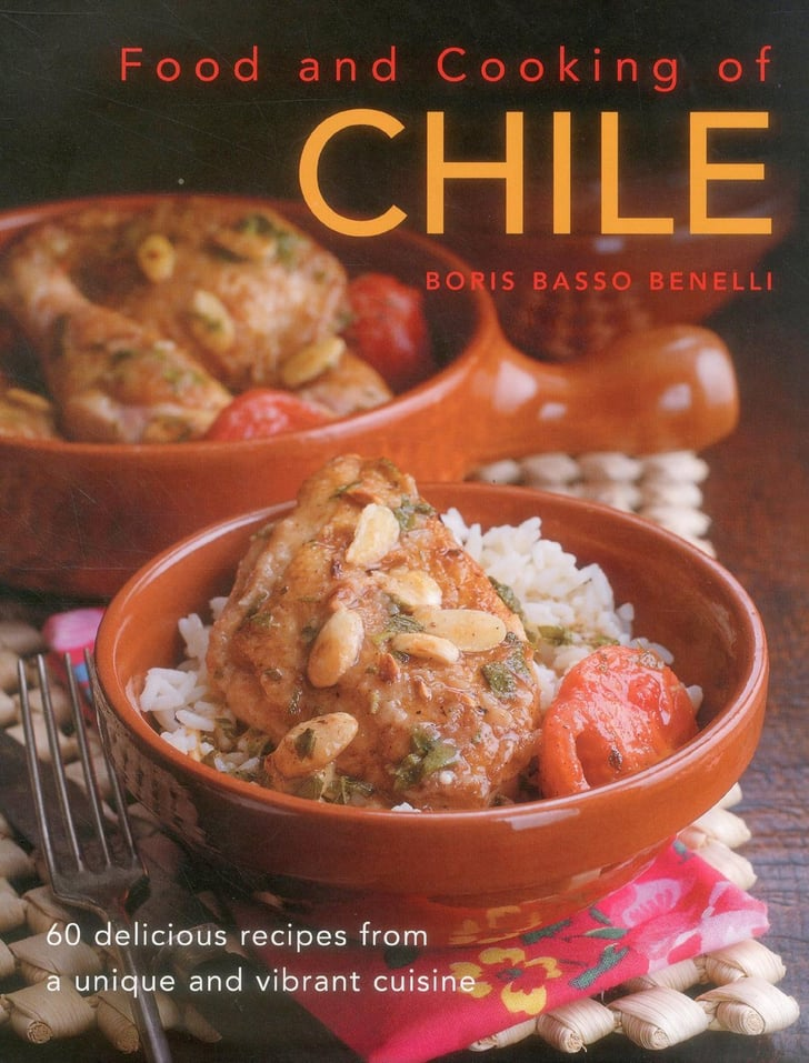 Food cooking of chile 60 delicious recipes from a unique and latin cookbooks popsugar for Cuisine 728