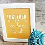 Together We Have It All Print