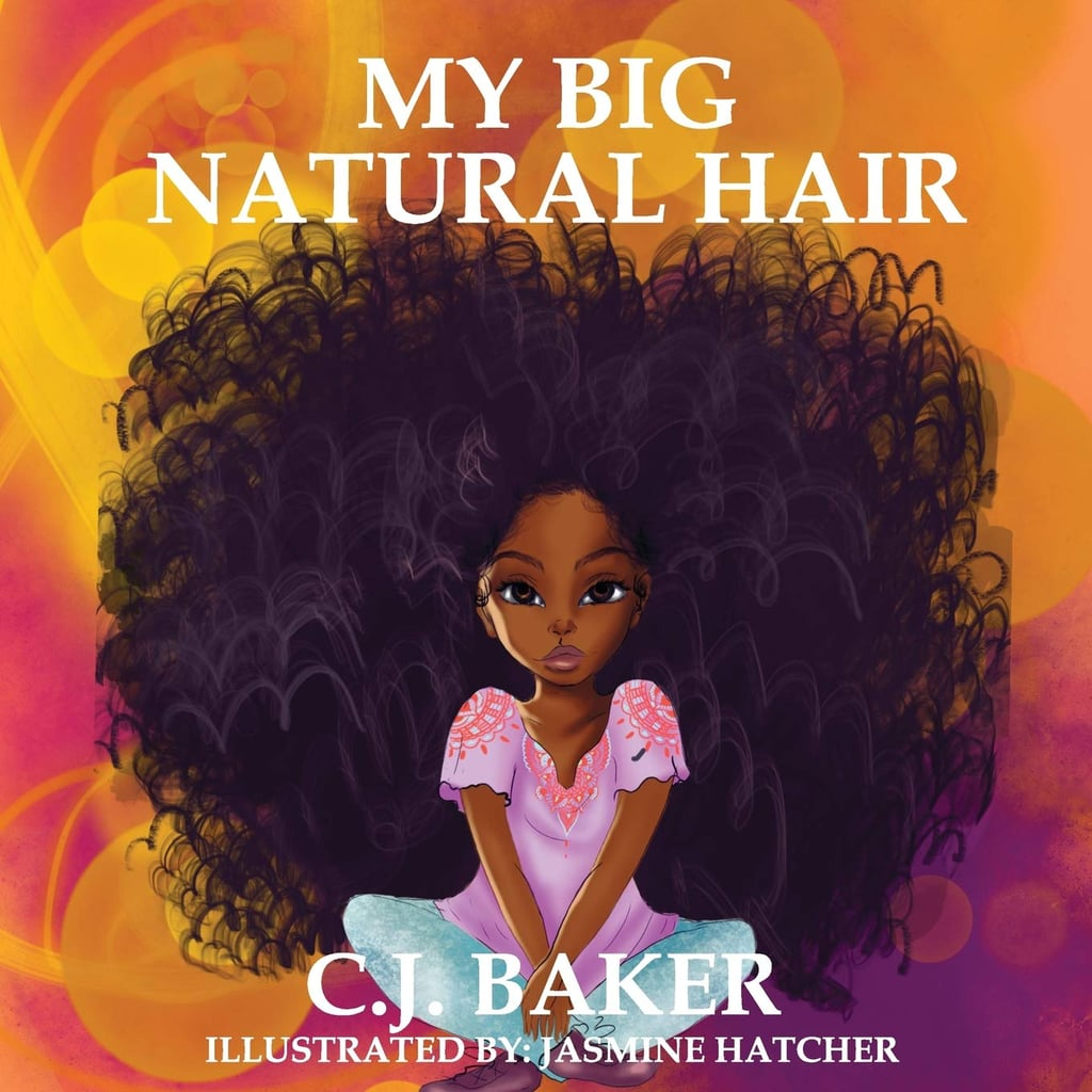 My Big Natural Hair by C.J. Baker, Illustrated by Jasmine Hatcher