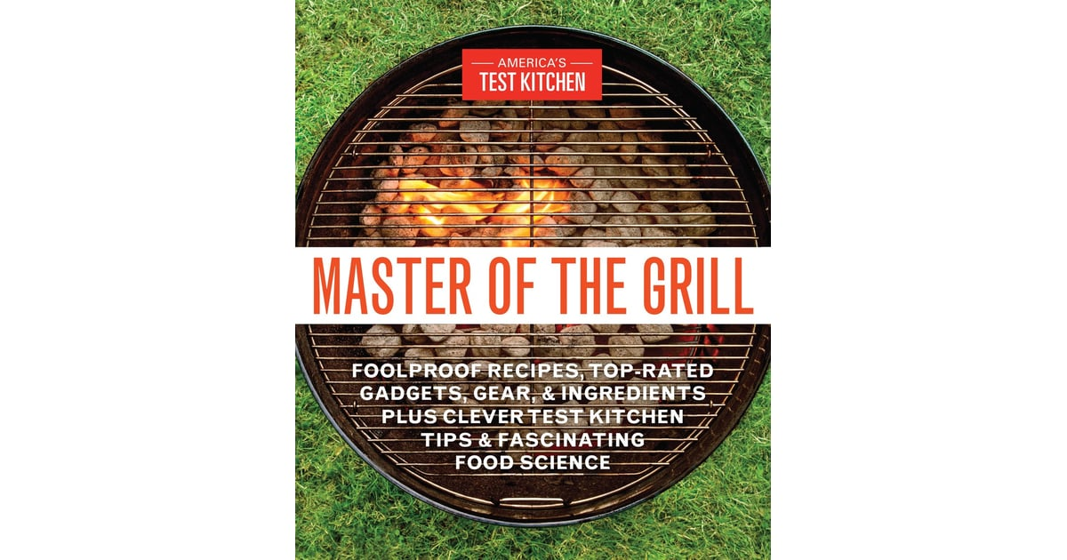 America S Test Kitchen Master Of The Grill