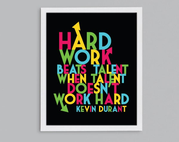 Basketball star Kevin Durant knows that Hard Work Beats Talent ($10-$22).
