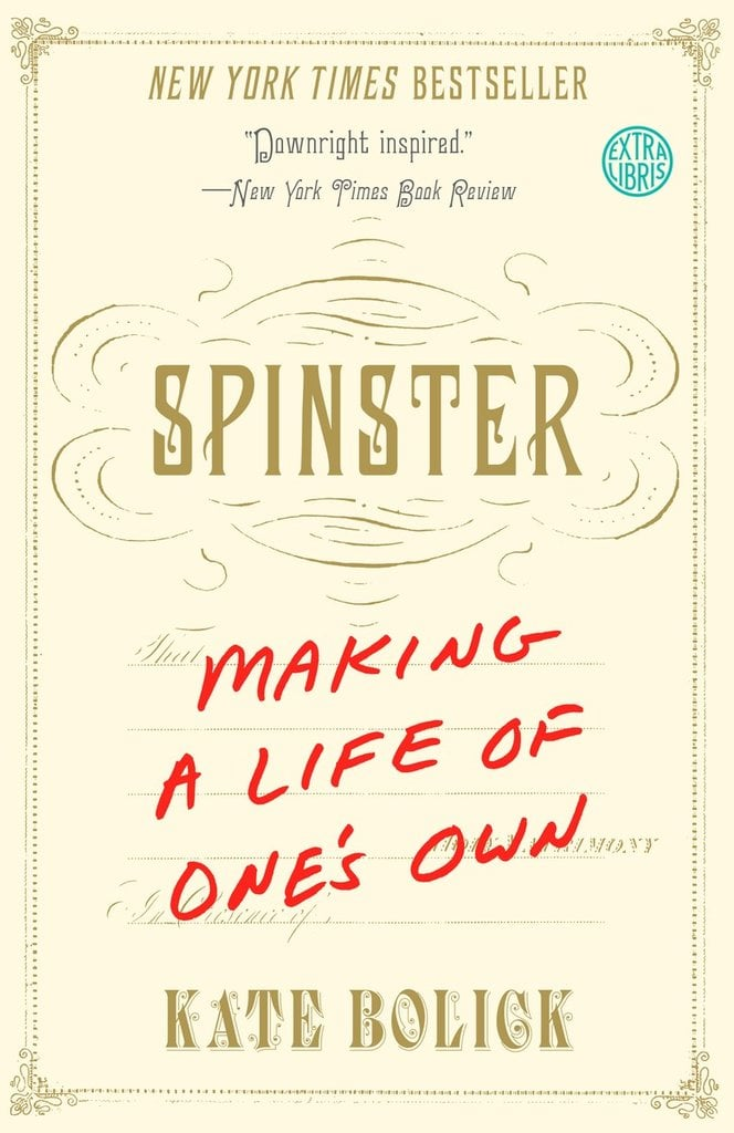 Spinster: Making a Life of One's Own by Kate Bolick, in Paperback April 19