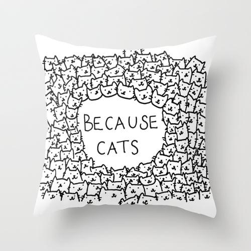 Because Cats Throw Pillow ($30)