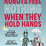 Robots Feel Nothing When They Hold Hands ($15)