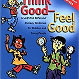 Think Good — Feel Good: A Cognitive Behaviour Therapy Workbook For Children and Young People