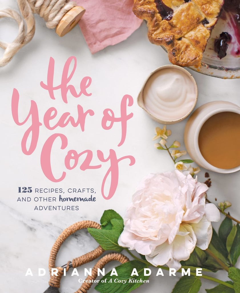 The Year of Cozy: 125 Recipes, Crafts and Other Homemade Adventures by Adrianna Adarme