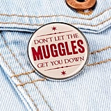 Don't Let the Muggles Get You Down Pin