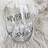 "Schitt's Creek ""Never Let the Bastards Get You Down"" Wine Glass"