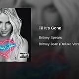 """'Til It's Gone"" by Britney Spears"