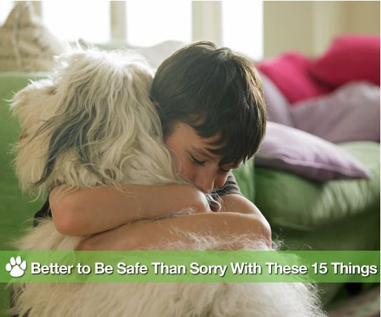 Better to Be Safe Than Sorry With These 15 Things