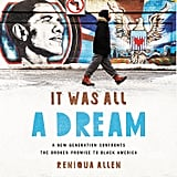 It Was All a Dream: A New Generation Confronts the Broken Promise to Black America by Reniqua Allen (released Jan. 8)