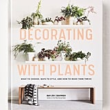Decorating With Plants: What to Choose, Ways to Style, and How to Make Them Thrive By Baylor Chapman