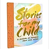 Stories For My Child:  A Mother's Memory Journal