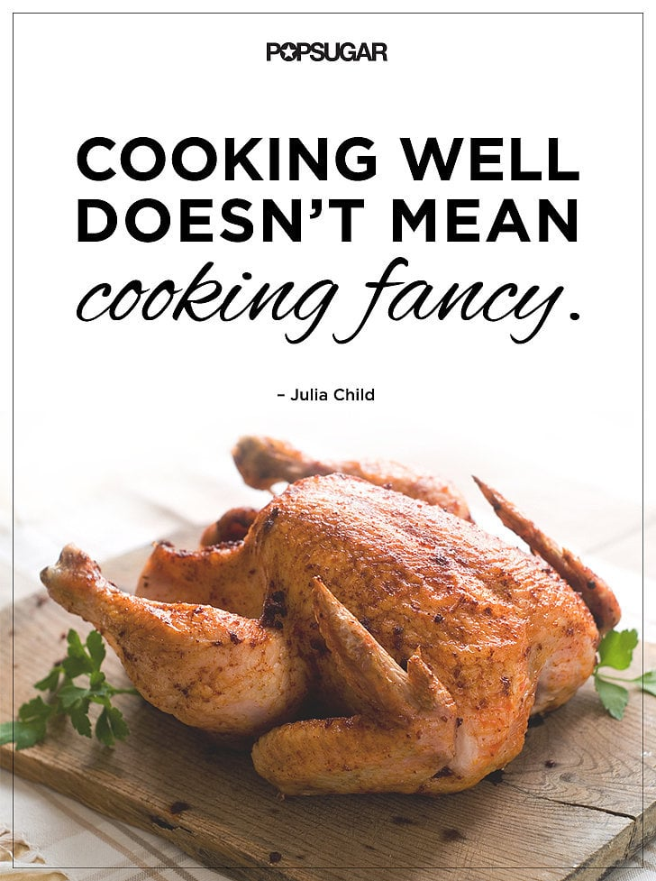 Motivational cooking quotes by chefs popsugar food for Cuisine quotes
