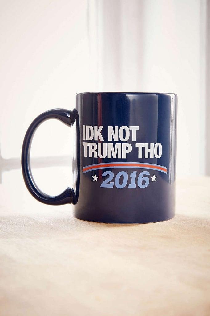 IDK Not Trump Tho 2016 Mug