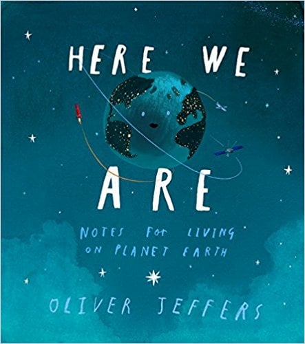 Ages 5+: Here We Are: Notes For Living on Planet Earth