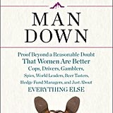 Man Down (aka Women Are Better at Everything)