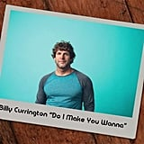 """Do I Make You Wanna"" by Billy Currington"