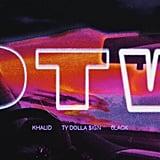 """OTW"" by Khalid feat. 6LACK, Ty Dolla $ign"