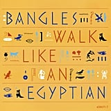 """Walk Like an Egyptian"" by The Bangles"