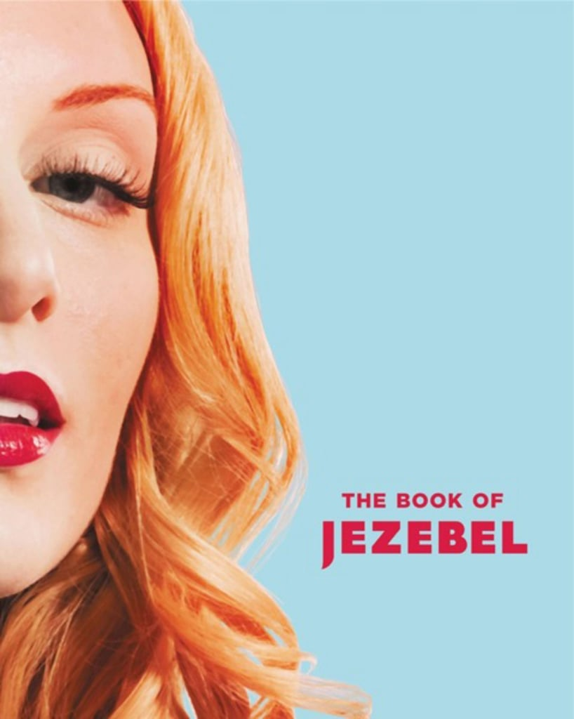 "The Book of Jezebel The Book of Jezebel: An Illustrated Encyclopedia of Lady Things is a collaboration between the writers and creatives of Jezebel.com. It touts itself as a ""must-read for the modern woman,"" covering everything from Abzug, Bella, and Baby-Sitters Club, The, to Xena, yogurt, and zits. Out Oct. 22"