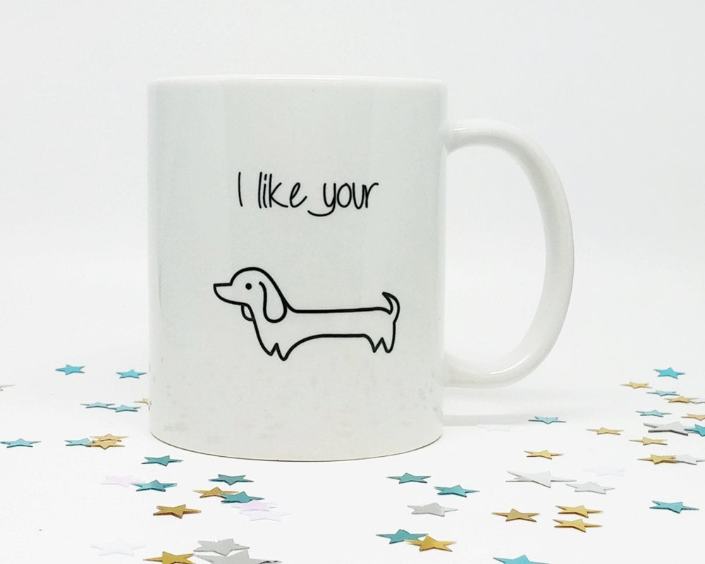 I Like Your Wiener Mug ($20)