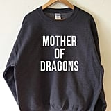 Mother of Dragons Sweatshirt ($19)