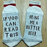 If You Can Read This, Bring Me a Butterbeer Socks