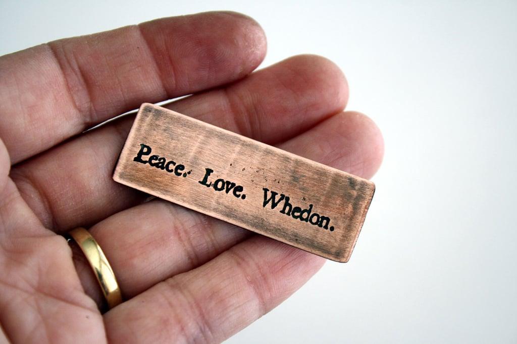 """Peace. Love. Whedon."" Pin ($15)"