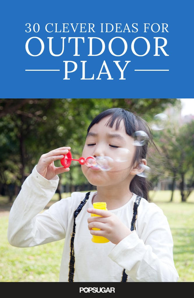 30 Clever Ideas For Outdoor Play!