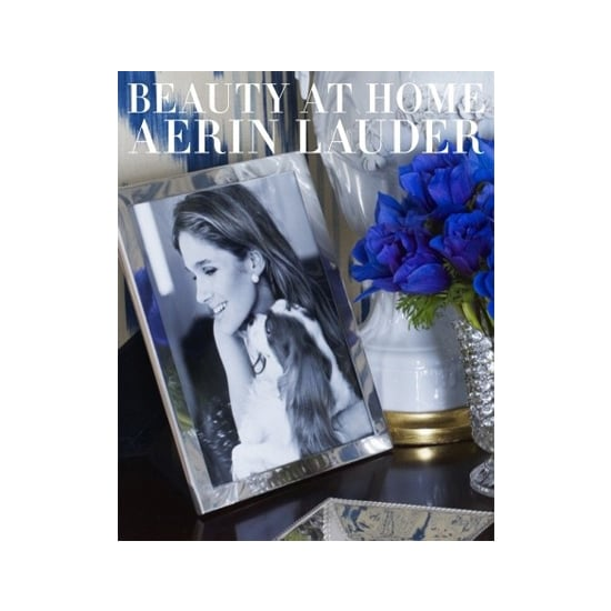 """""""Aerin Lauder's new book, Beauty at Home ($60). I have always loved her inherent style. It's a beautiful coffee table book about a classic American beauty. It has great tips on everything from home decorating to entertaining and curating art."""""""