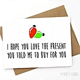 I Hope You Love the Present You Told Me to Buy For You ($5)