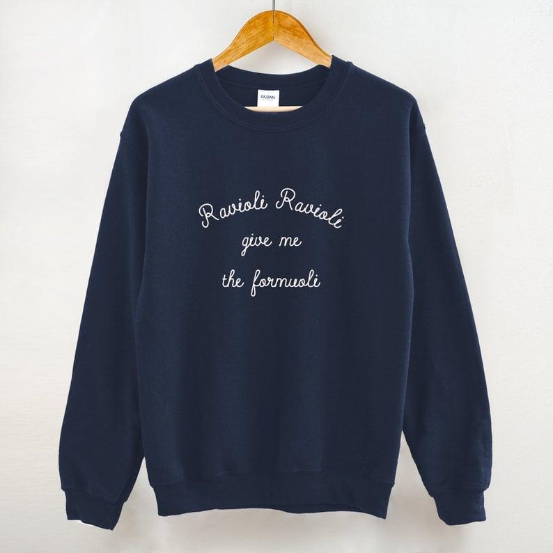 Ravioli Ravioli Give Me the Formuoli Crewneck Sweatshirt