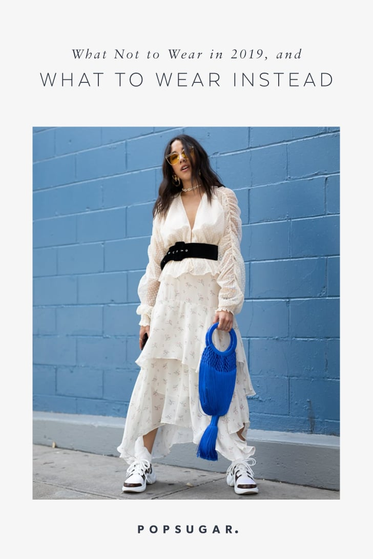 What Not To Wear In 2019 Popsugar Fashion