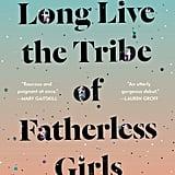 Long Live the Tribe of Fatherless Girls: A Memoir by T. Kira Madden