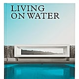 Living on Water: Contemporary Houses Framed By Water ($65.58, originally $72.86)