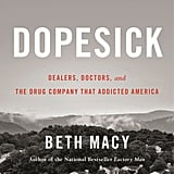 Dopesick: Dealers, Doctors, and the Drug Company That Addicted America by Beth Macy