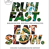 Run Fast. Eat Slow: Nourishing Recipes for Athletes by Shalane Flanagan and Elyse Kopecky