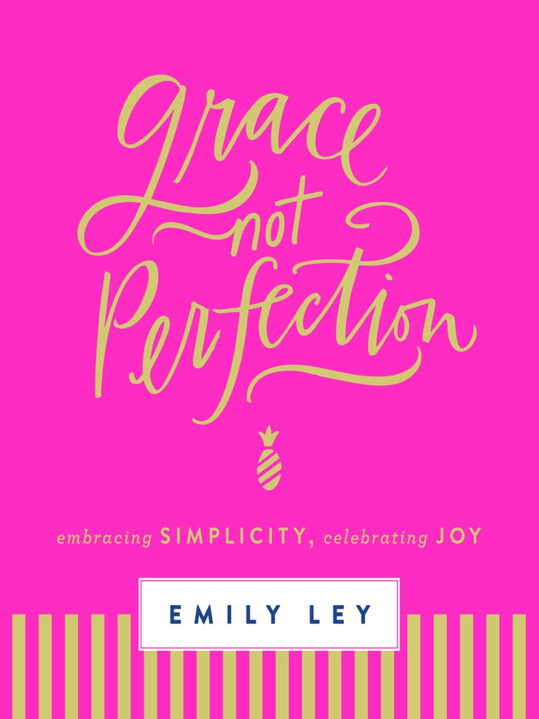 Grace, Not Perfection: Embracing Simplicity, Celebrating Joy by Emily Ley