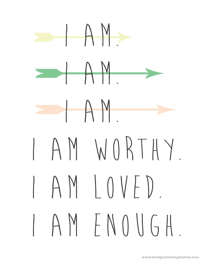 """I am worthy. I am loved. I am enough,"" reads this dreamy pastel downloadable print ($5)."