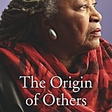 The Origin of Others by Toni Morrison (Out Sept. 18)