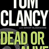 Dead or Alive (Jack Ryan) by Tom Clancy ($16)