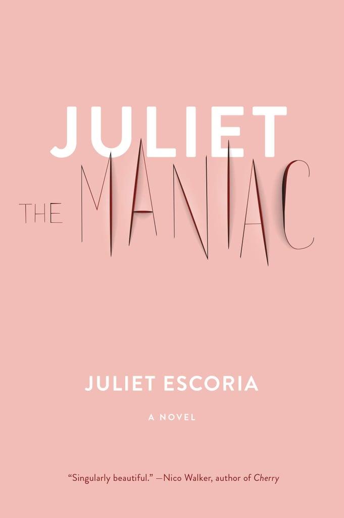 Juliet the Maniac by Juliet Escoria
