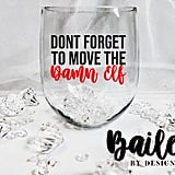 Don't Forget to Move the Damn Elf Funny Christmas Wine Glass