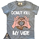 """Donut Kill My Vibe"" Shirt"