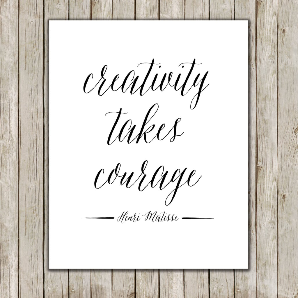 "This simple poster ($5) has the Henri Matisse quote ""creativity takes courage"" on it."