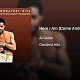"""Here I Am (Come and Take Me)"" by Al Green"