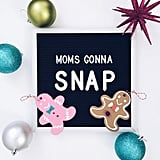 Mom's Gonna Snap