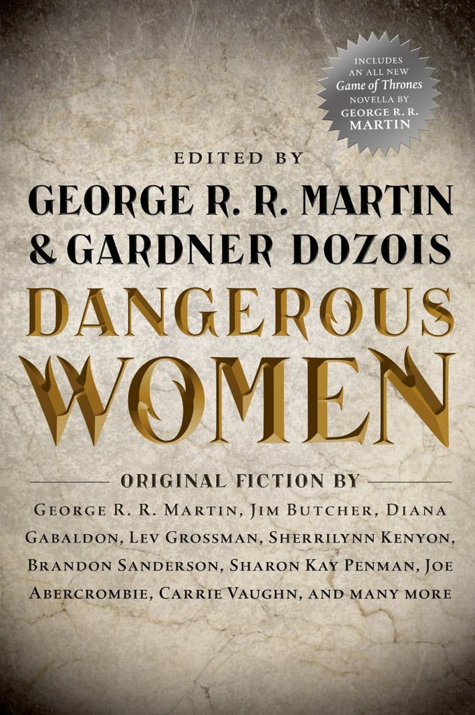Edited by George R. R. Martin and Gardner Dozois, Dangerous Women is a collection of 21 new, original stories by bestselling authors. The book includes short stories by writers like Diana Gabaldon and Lev Grossman, plus a novella by Martin about the civil war that divided Westeros before the stories in A Game of Thrones. Out Dec. 3