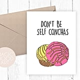 Don't Be Self Conchas Card ($5)